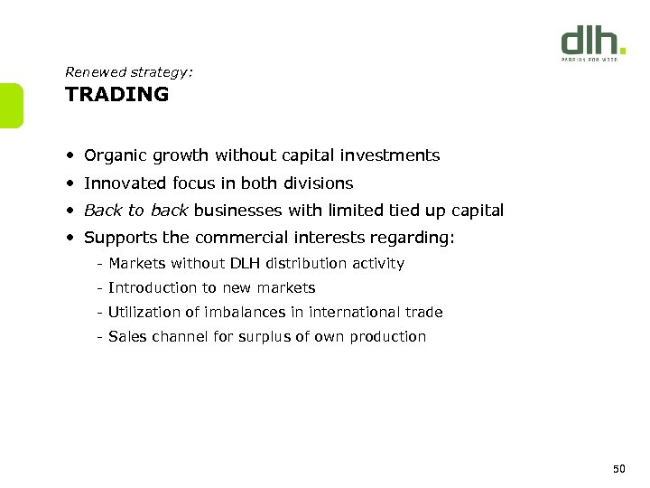 Renewed strategy: TRADING • Organic growth without capital investments • Innovated focus in both
