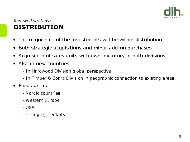 Renewed strategy: DISTRIBUTION • The major part of the investments will be within distribution