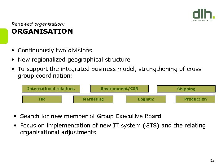 Renewed organisation: ORGANISATION • Continuously two divisions • New regionalized geographical structure • To