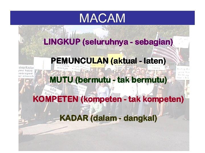 MACAM LINGKUP (seluruhnya - sebagian) PEMUNCULAN (aktual - laten) MUTU (bermutu - tak bermutu)