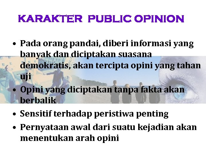 KARAKTER PUBLIC OPINION • Pada orang pandai, diberi informasi yang banyak dan diciptakan suasana