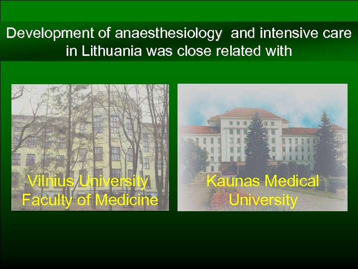 Development of anaesthesiology and intensive care in Lithuania was close related with Vilnius University