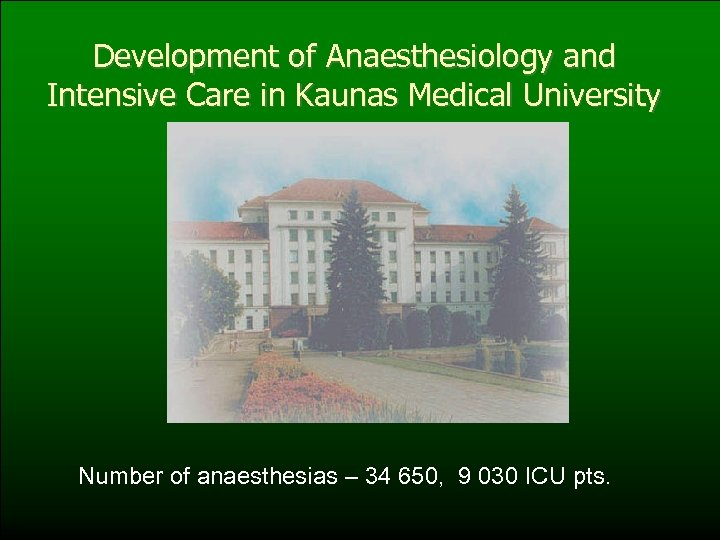 Development of Anaesthesiology and Intensive Care in Kaunas Medical University Number of anaesthesias –