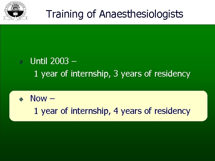 Training of Anaesthesiologists Until 2003 – 1 year of internship, 3 years of residency