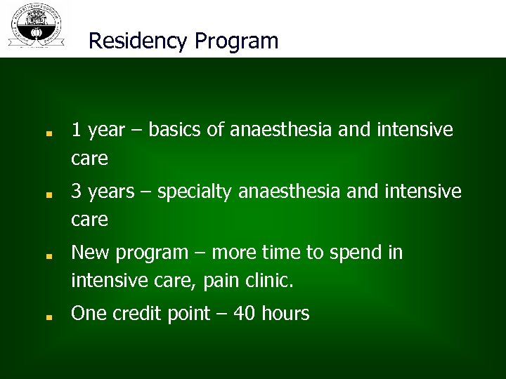 Residency Program 1 year – basics of anaesthesia and intensive care 3 years –