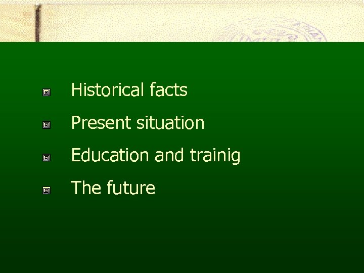 Historical facts Present situation Education and trainig The future