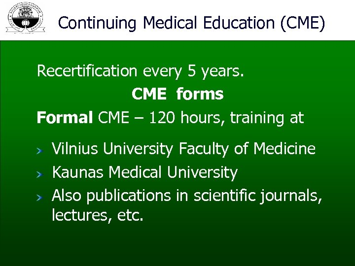 Continuing Medical Education (CME) Recertification every 5 years. CME forms Formal CME – 120