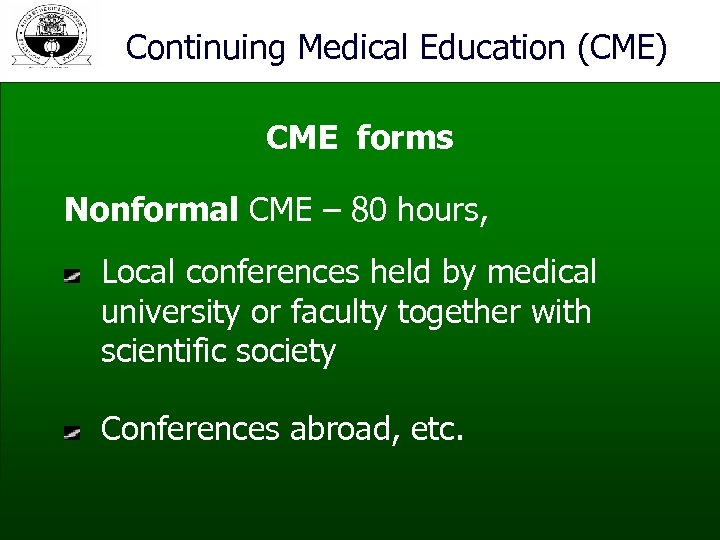 Continuing Medical Education (CME) CME forms Nonformal CME – 80 hours, Local conferences held