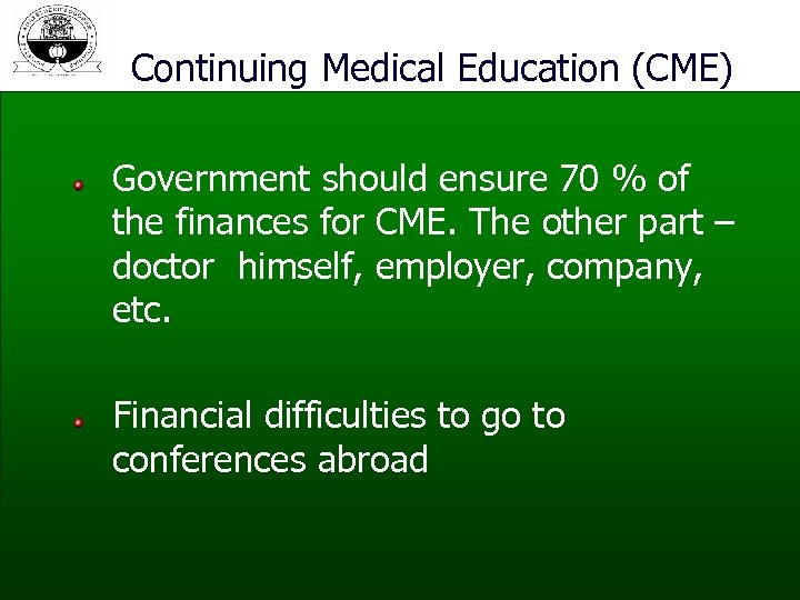 Continuing Medical Education (CME) Government should ensure 70 % of the finances for CME.