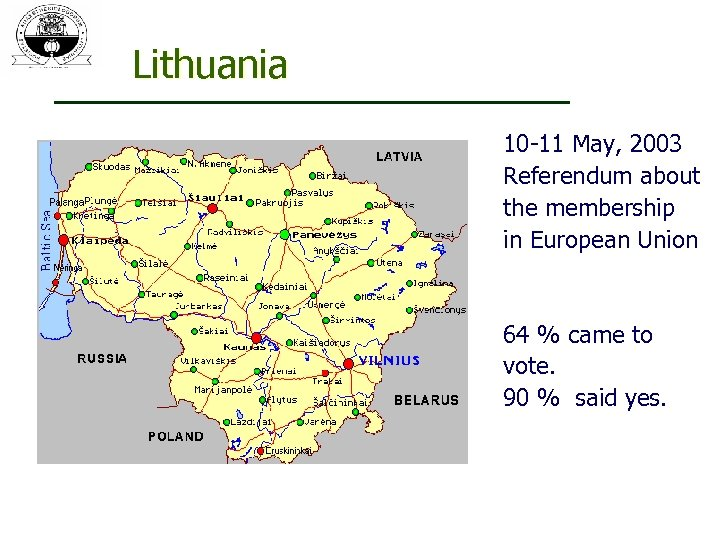 Lithuania 10 -11 May, 2003 Referendum about the membership in European Union 64 %