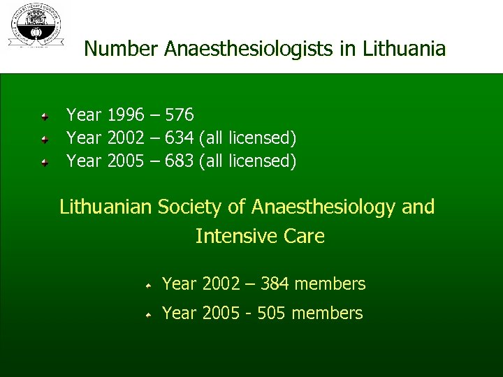 Number Anaesthesiologists in Lithuania Year 1996 – 576 Year 2002 – 634 (all licensed)