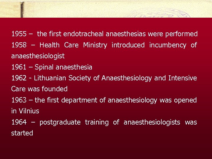1955 – the first endotracheal anaesthesias were performed 1958 – Health Care Ministry introduced