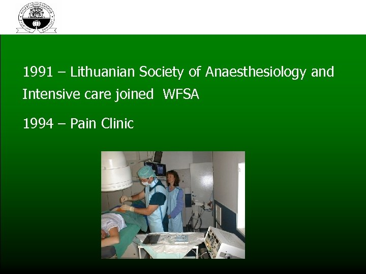 1991 – Lithuanian Society of Anaesthesiology and Intensive care joined WFSA 1994 – Pain