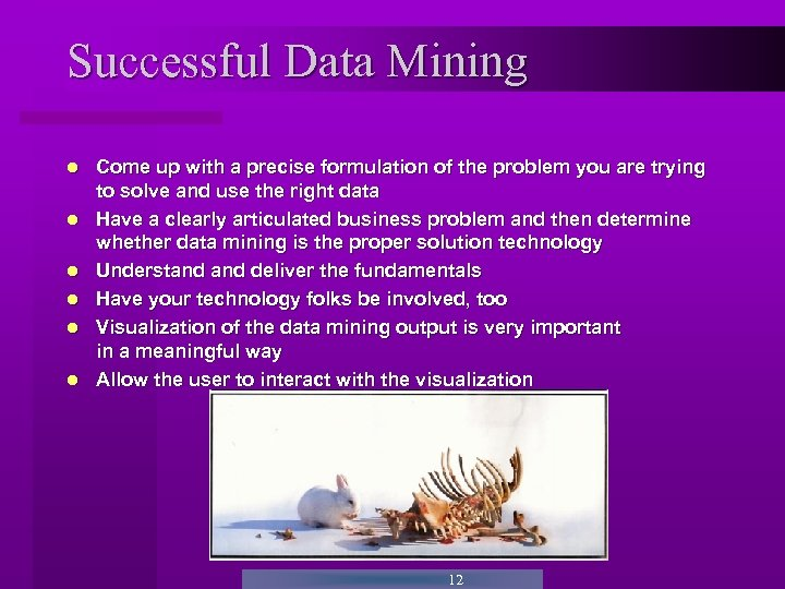 Successful Data Mining Come up with a precise formulation of the problem you are