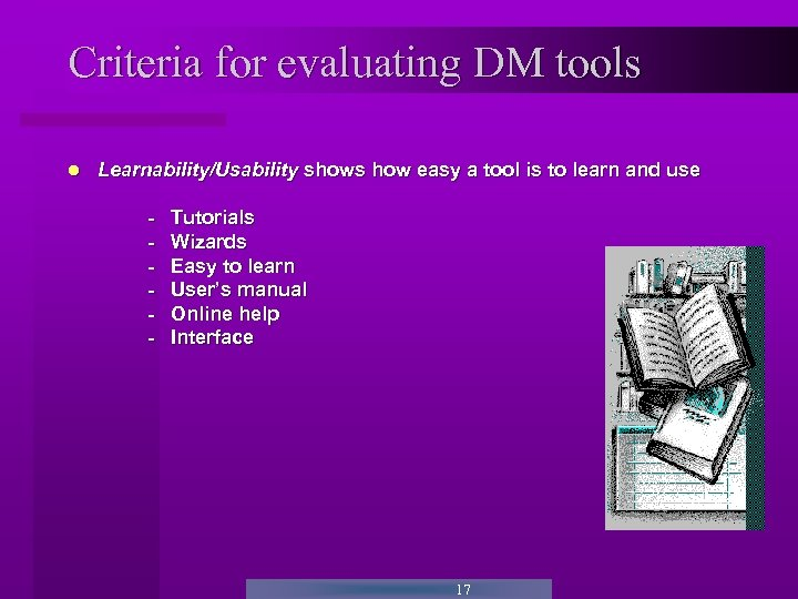 Criteria for evaluating DM tools Learnability/Usability shows how easy a tool is to learn