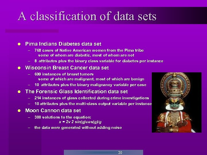 A classification of data sets Pima Indians Diabetes data set – 768 cases of