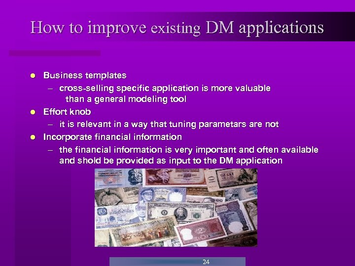How to improve existing DM applications Business templates – cross-selling specific application is more