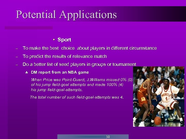 Potential Applications • Sport - To make the best choice about players in different