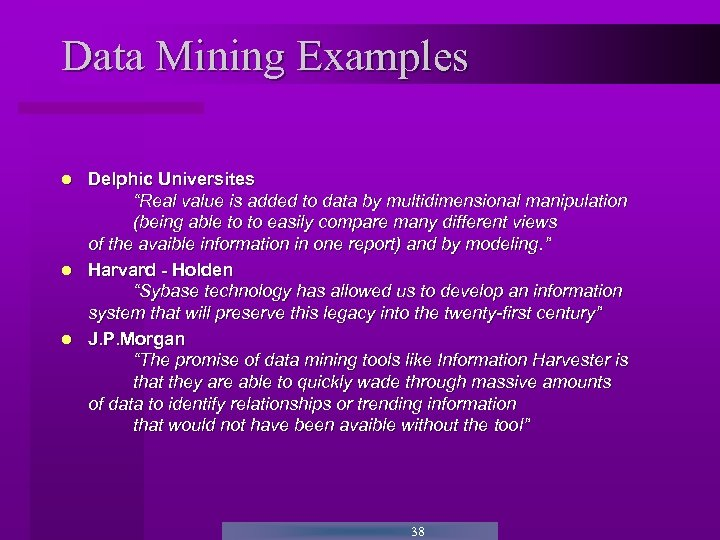 """Data Mining Examples Delphic Universites """"Real value is added to data by multidimensional manipulation"""