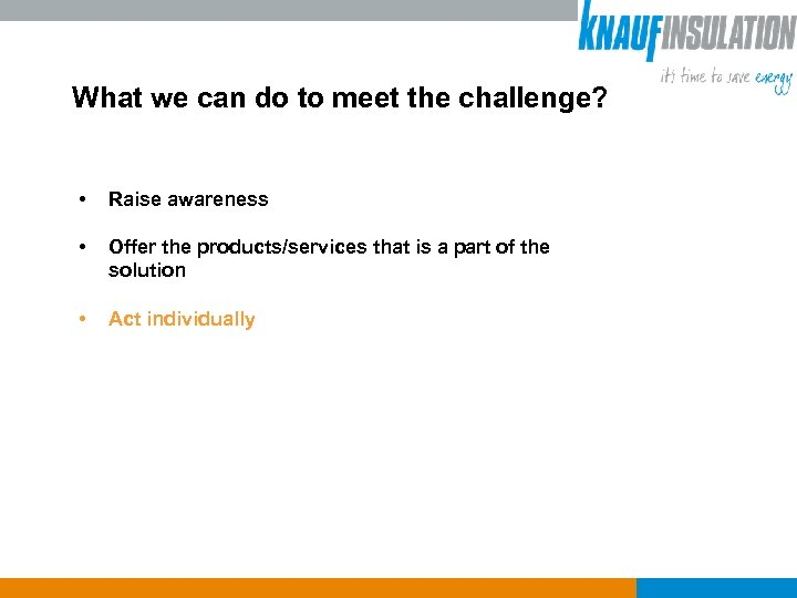 What we can do to meet the challenge? • Raise awareness • Offer the