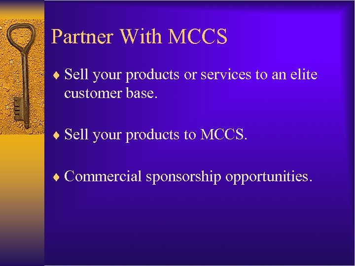 Partner With MCCS ¨ Sell your products or services to an elite customer base.