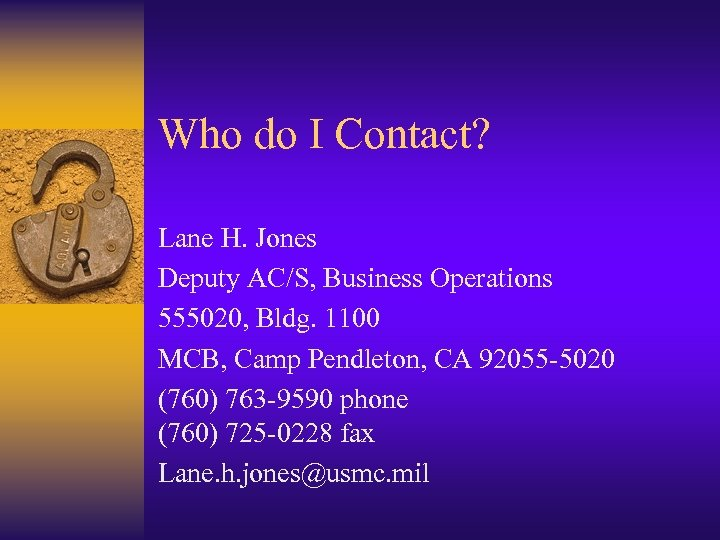 Who do I Contact? Lane H. Jones Deputy AC/S, Business Operations 555020, Bldg. 1100