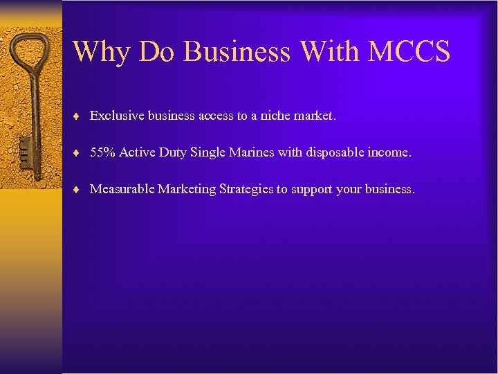 Why Do Business With MCCS ¨ Exclusive business access to a niche market. ¨