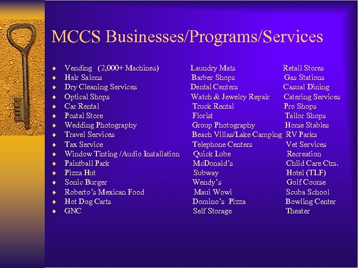 MCCS Businesses/Programs/Services ¨ ¨ ¨ ¨ Vending (2, 000+ Machines) Hair Salons Dry Cleaning