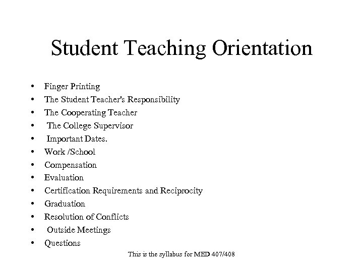 Student Teaching Orientation • • • • Finger Printing The Student Teacher's Responsibility The