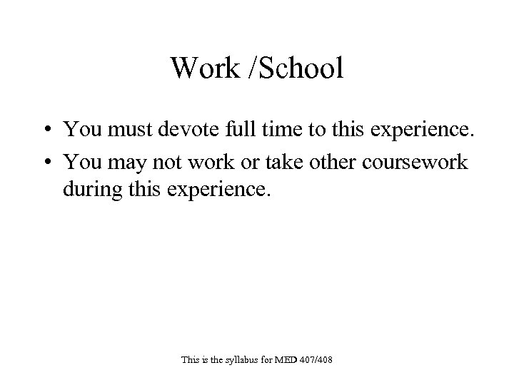 Work /School • You must devote full time to this experience. • You may