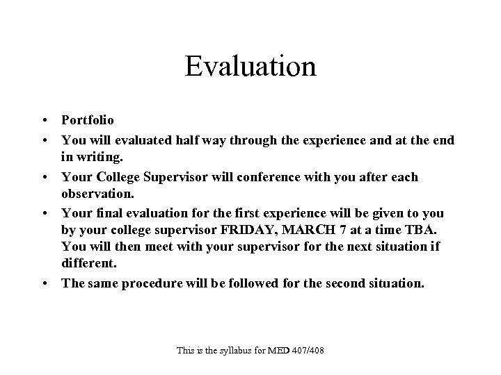 Evaluation • Portfolio • You will evaluated half way through the experience and at