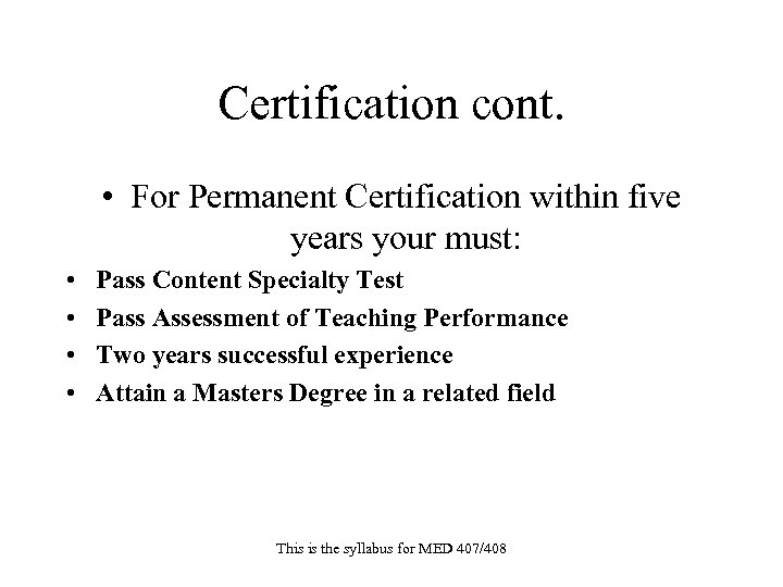 Certification cont. • For Permanent Certification within five years your must: • • Pass