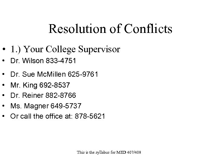 Resolution of Conflicts • 1. ) Your College Supervisor • Dr. Wilson 833 -4751