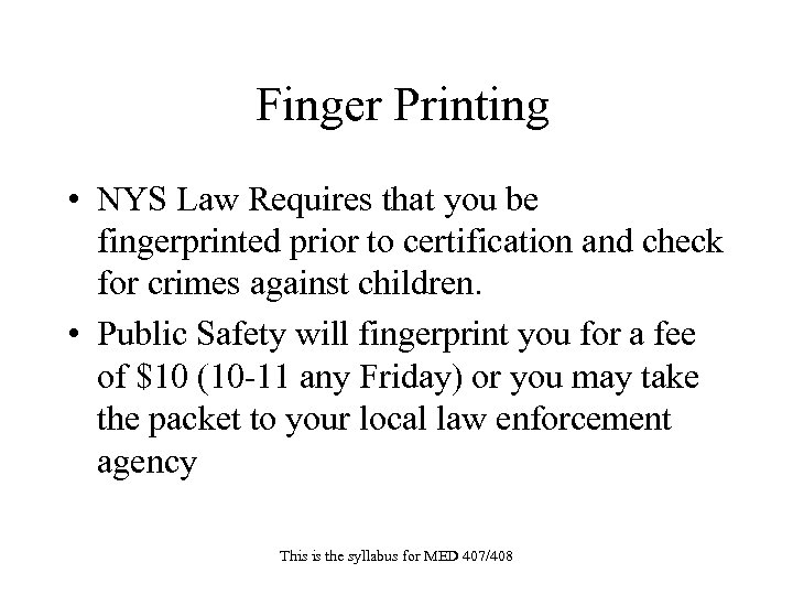 Finger Printing • NYS Law Requires that you be fingerprinted prior to certification and