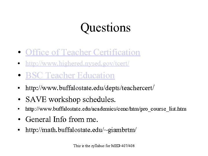 Questions • Office of Teacher Certification • http: //www. highered. nysed. gov/tcert/ • BSC