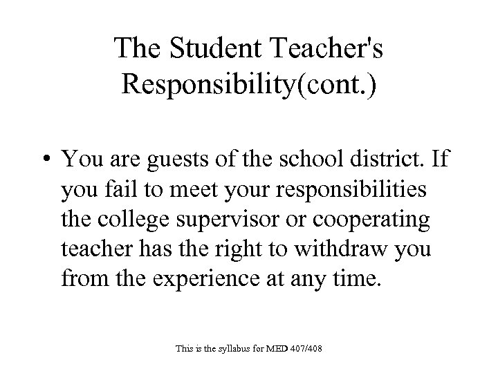 The Student Teacher's Responsibility(cont. ) • You are guests of the school district. If