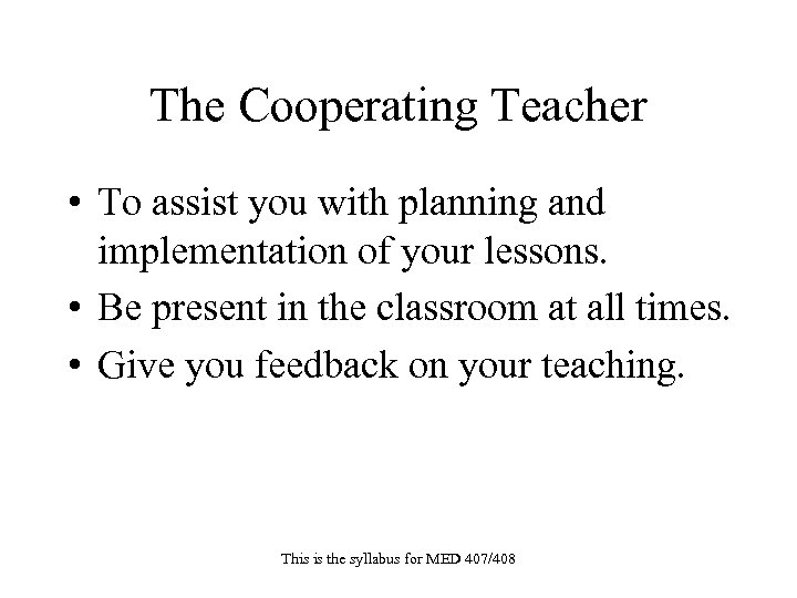 The Cooperating Teacher • To assist you with planning and implementation of your lessons.