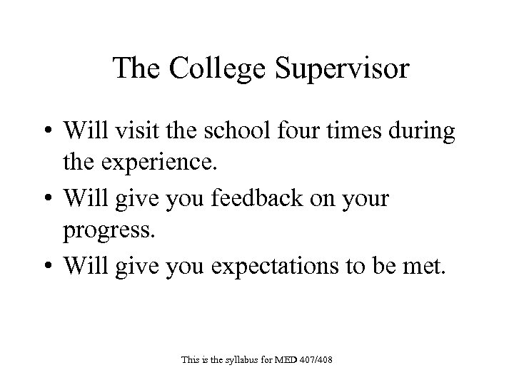 The College Supervisor • Will visit the school four times during the experience. •
