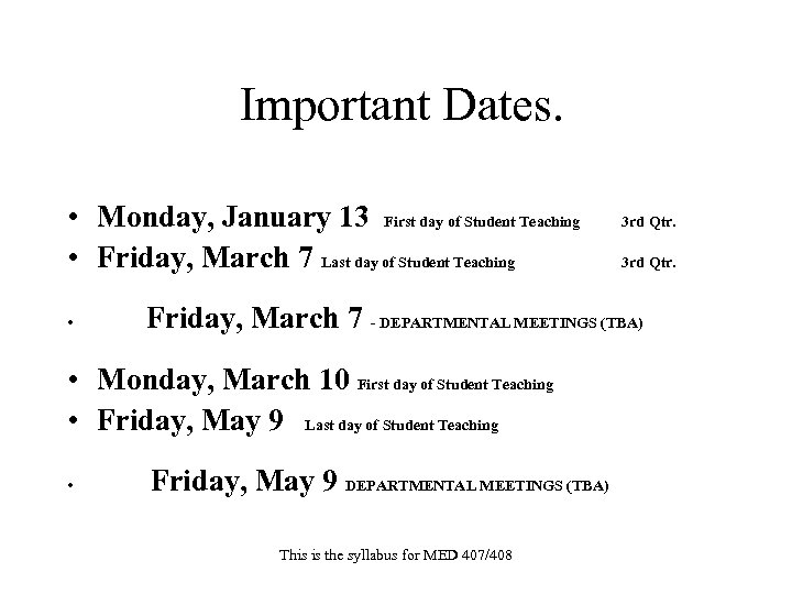 Important Dates. • Monday, January 13 First day of Student Teaching • Friday, March