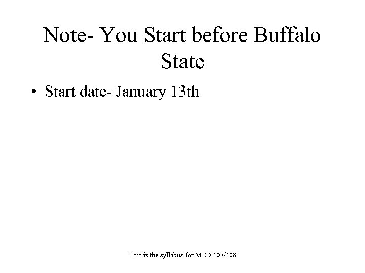 Note- You Start before Buffalo State • Start date- January 13 th This is