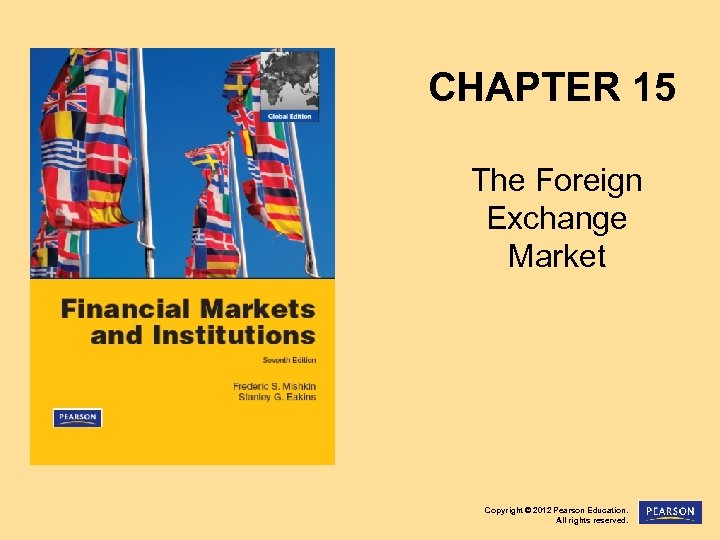 CHAPTER 15 The Foreign Exchange Market Copyright © 2012 Pearson Education. All rights reserved.
