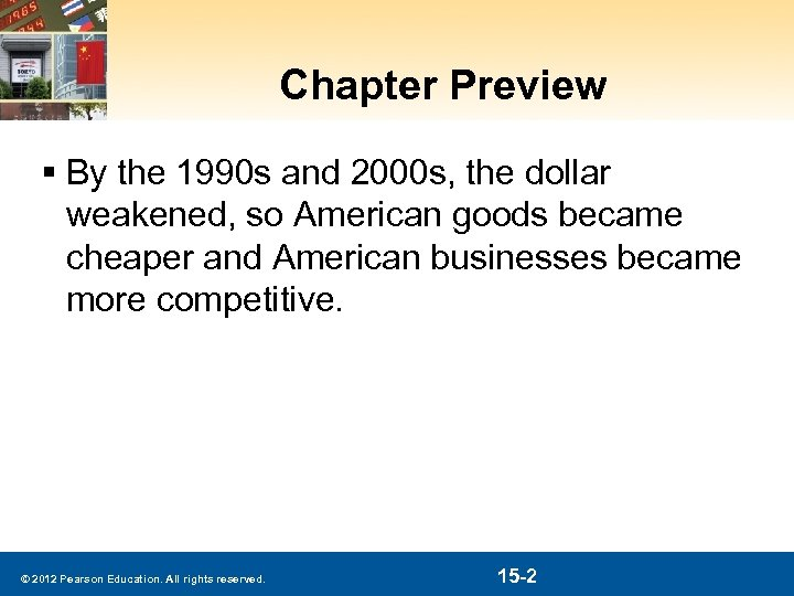 Chapter Preview § By the 1990 s and 2000 s, the dollar weakened, so