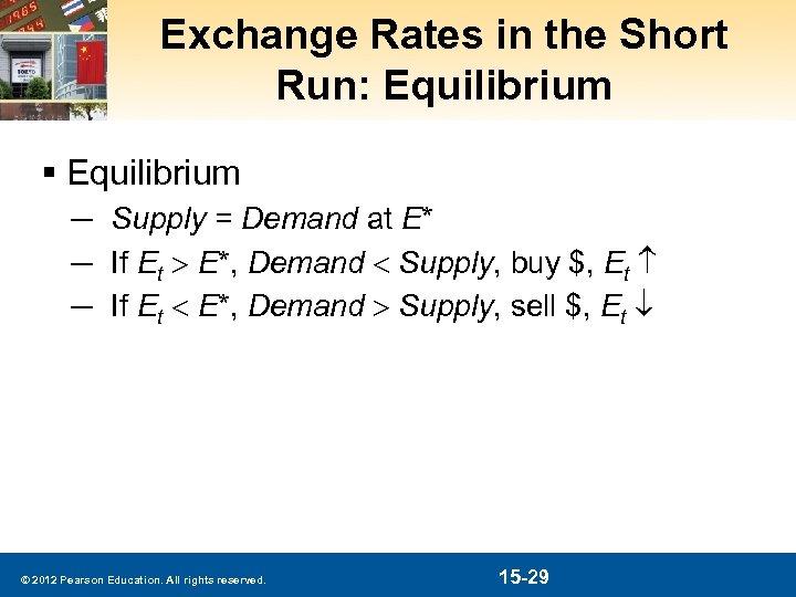 Exchange Rates in the Short Run: Equilibrium § Equilibrium ─ Supply = Demand at