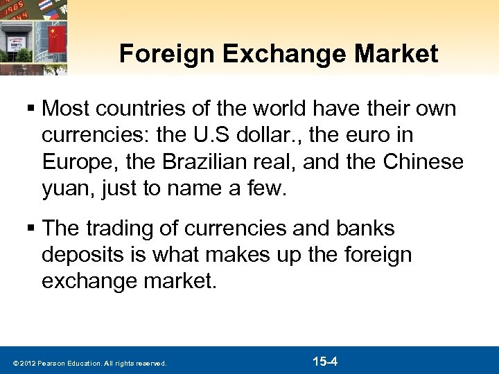 Foreign Exchange Market § Most countries of the world have their own currencies: the