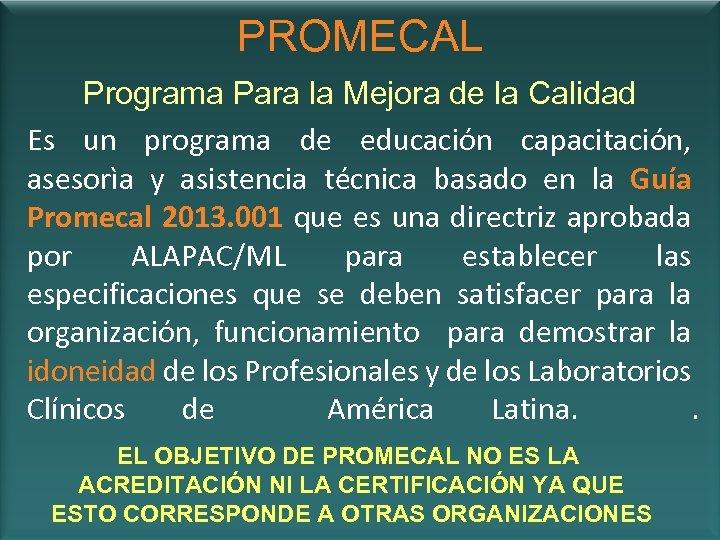 PROMECAL Programa Para la Mejora de la Calidad Es un programa de educación capacitación,