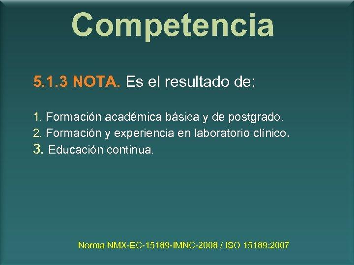 Competencia 5. 1. 3 NOTA. Es el resultado de: 1. Formación académica básica y