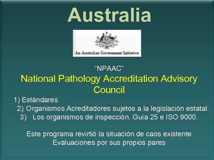 "Australia ""NPAAC"" National Pathology Accreditation Advisory Council 1) Estándares 2) Organismos Acreditadores sujetos a"