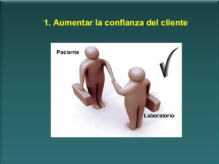 1. Aumentar la confianza del cliente Paciente Laboratorio