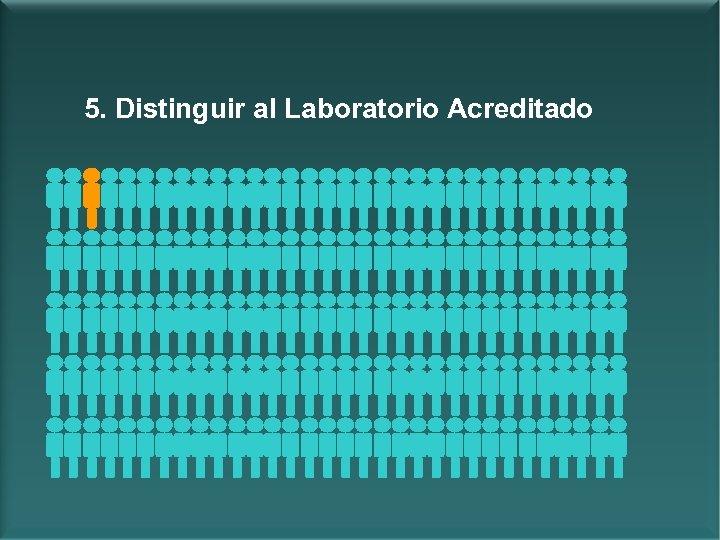 5. Distinguir al Laboratorio Acreditado