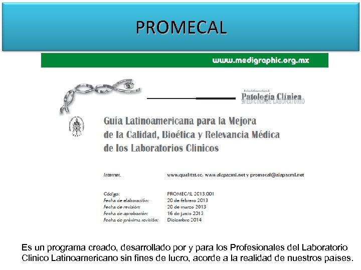 PROMECAL Es un programa creado, desarrollado por y para los Profesionales del Laboratorio Clinico
